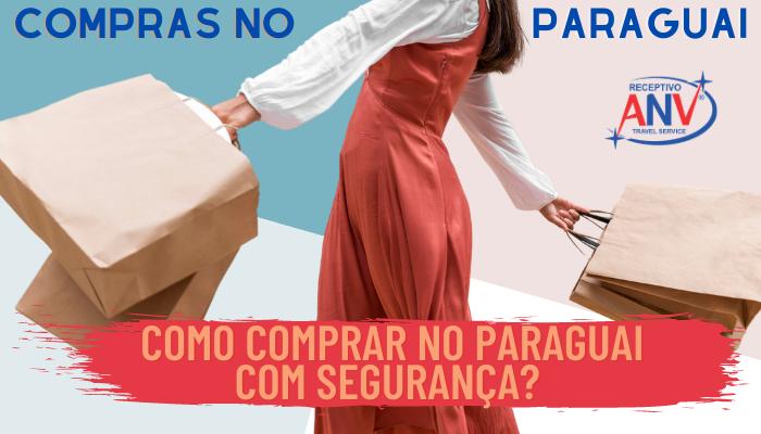 Como comprar no Paraguai com segurança?