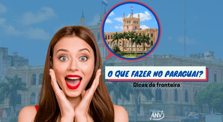 O que fazer no Paraguai? Dicas da Fronteira