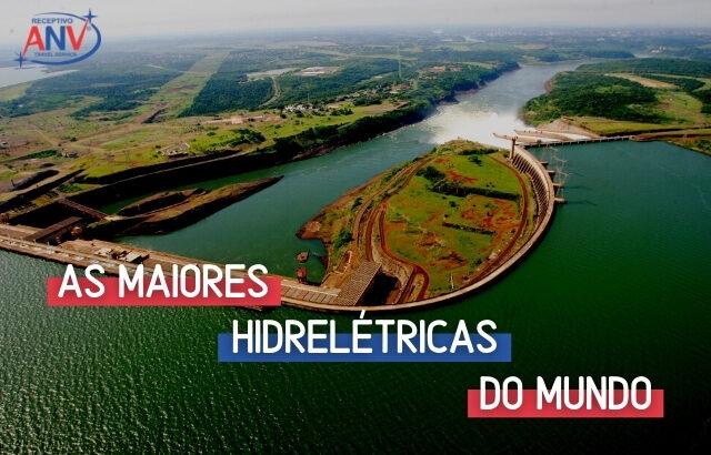 AS MAIORES HIDRELÉTRICAS DO MUNDO